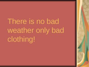 There is no bad weather only bad clothing!
