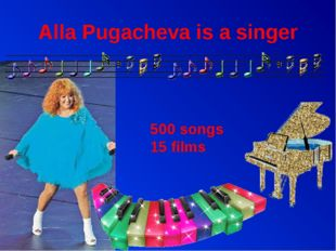 Alla Pugacheva is a singer 500 songs 15 films