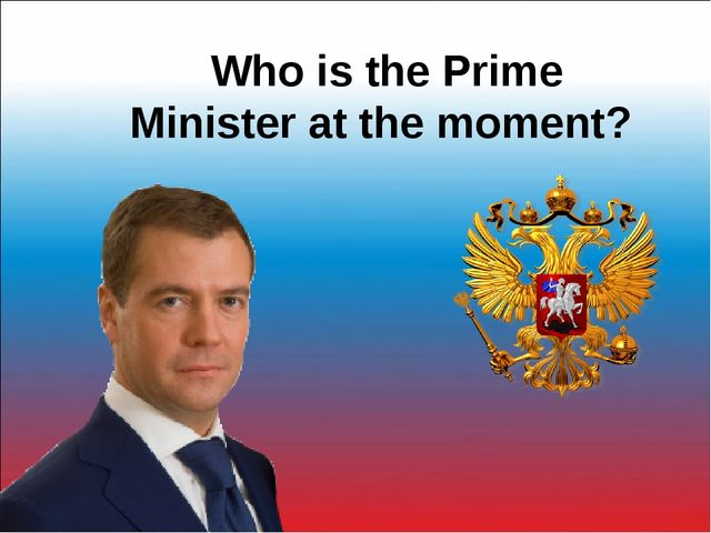 Who is the Prime Minister at the moment?
