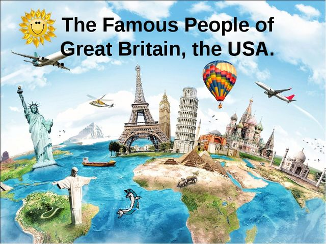 The Famous People of Great Britain, the USA.