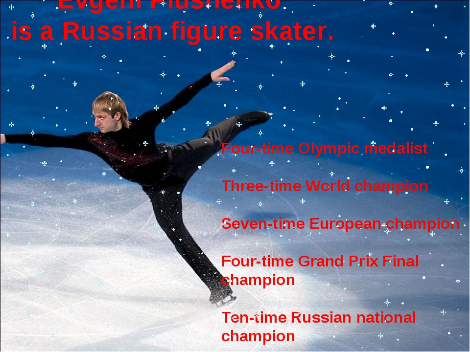 Evgeni Plushenko is a Russian figure skater.  Four-time Olympic medalist Thr...