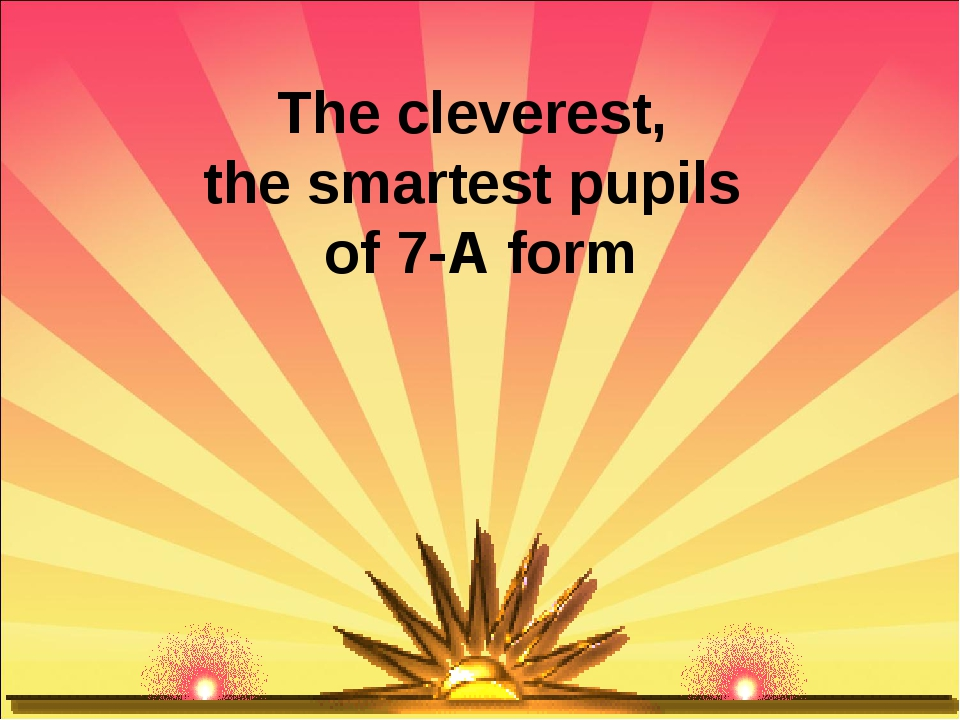 The cleverest, the smartest pupils of 7-A form