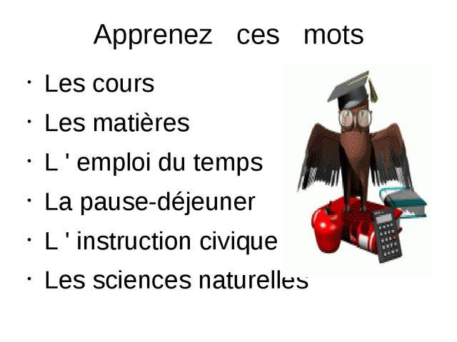 Apprenez ces mots Les cours Les matières L ' emploi du temps La pause-déjeune...