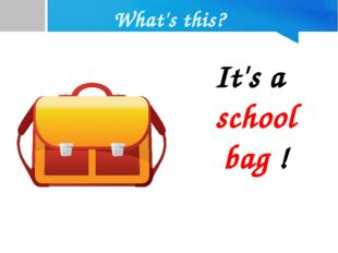 What's this? It's a school bag !