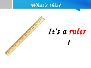 What's this? It's a ruler !
