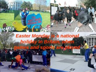 Easter Monday is a national holiday in Britain, when games and sports are pla