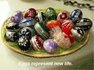 Eggs represent new life.