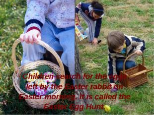 Children search for the eggs left by the Easter rabbit on Easter morning. It