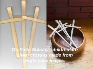 On Palm Sunday, children are given crosses made from single palm leaves.