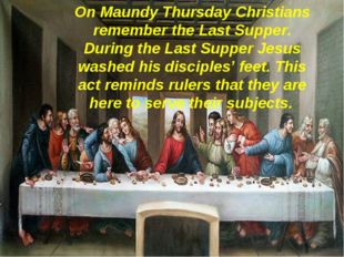 On Maundy Thursday Christians remember the Last Supper. During the Last Suppe