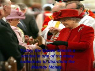 Today, the Queen attends a service in one of the many cathedrals to distribut