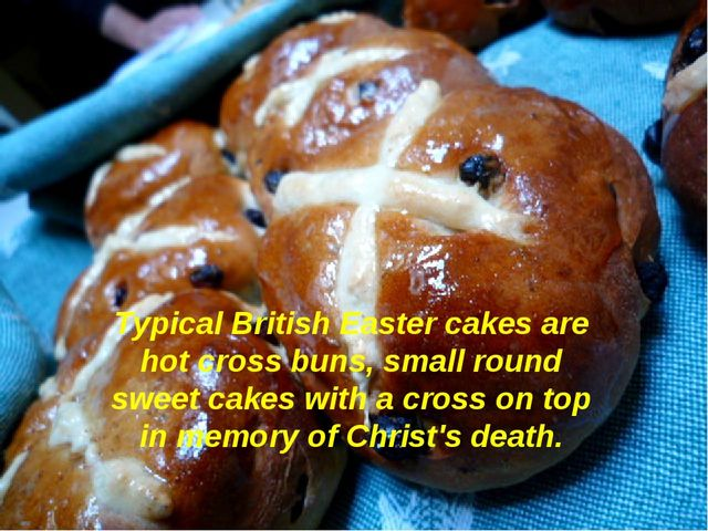 Typical British Easter cakes are hot cross buns, small round sweet cakes with...