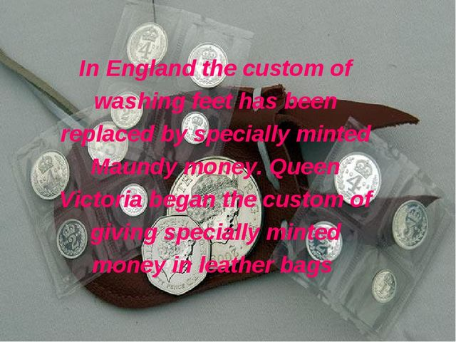 In England the custom of washing feet has been replaced by specially minted M...