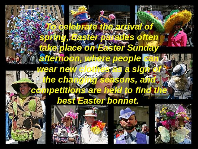 To celebrate the arrival of spring, Easter parades often take place on Easter...