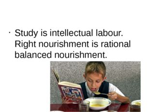 Study is intellectual labour. Right nourishment is rational balanced nourish