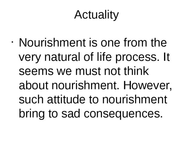 Actuality Nourishment is one from the very natural of life process. It seems...