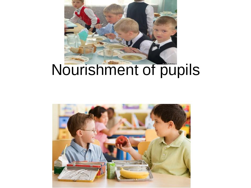 Nourishment of pupils