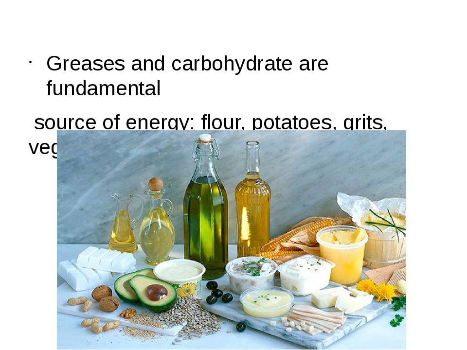 Greases and carbohydrate are fundamental source of energy: flour, potatoes,...