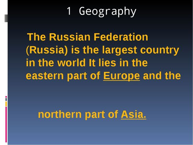 1 Geography The Russian Federation (Russia) is the largest country in the wor...