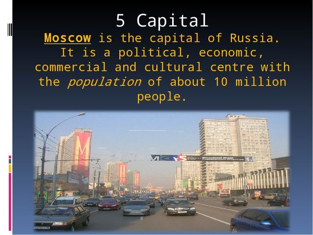 5 Capital Moscow is the capital of Russia. It is a political, economic, comme...