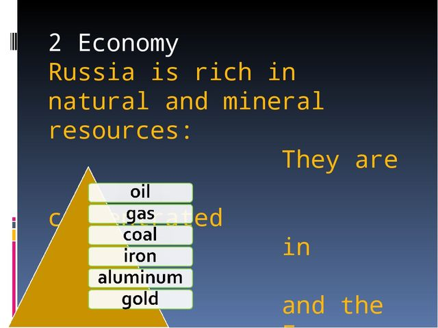 2 Economy Russia is rich in natural and mineral resources: They are concentra...