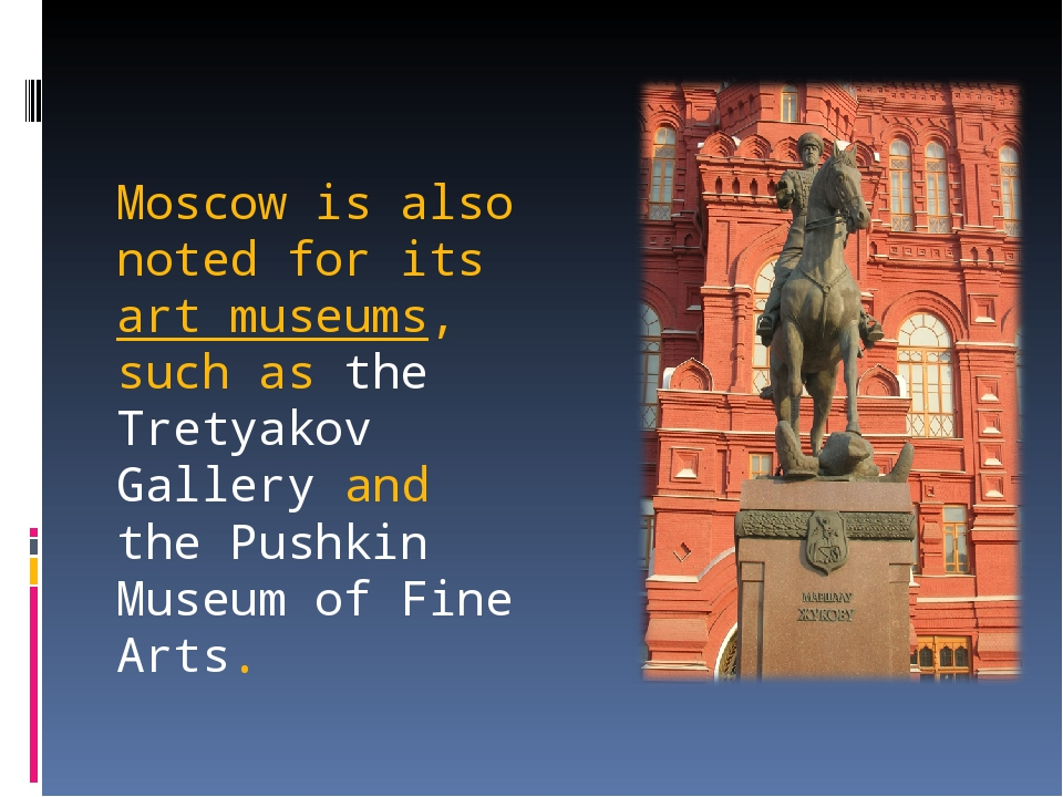 Moscow is also noted for its art museums, such as the Tretyakov Gallery and t...