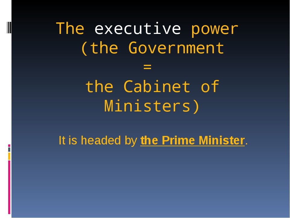 The executive power (the Government = the Cabinet of Ministers) It is headed...