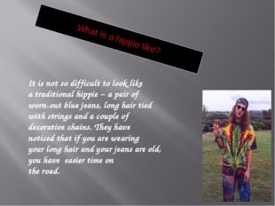 What is a hippie like? It is not so difficult to look like a traditional hipp