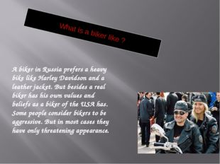 What is a biker like ? A biker in Russia prefers a heavy bike like Harley Dav