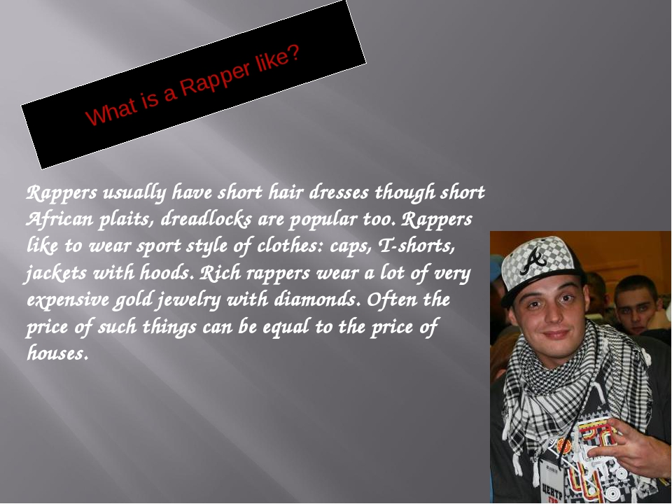 What is a Rapper like? Rappers usually have short hair dresses though short A...