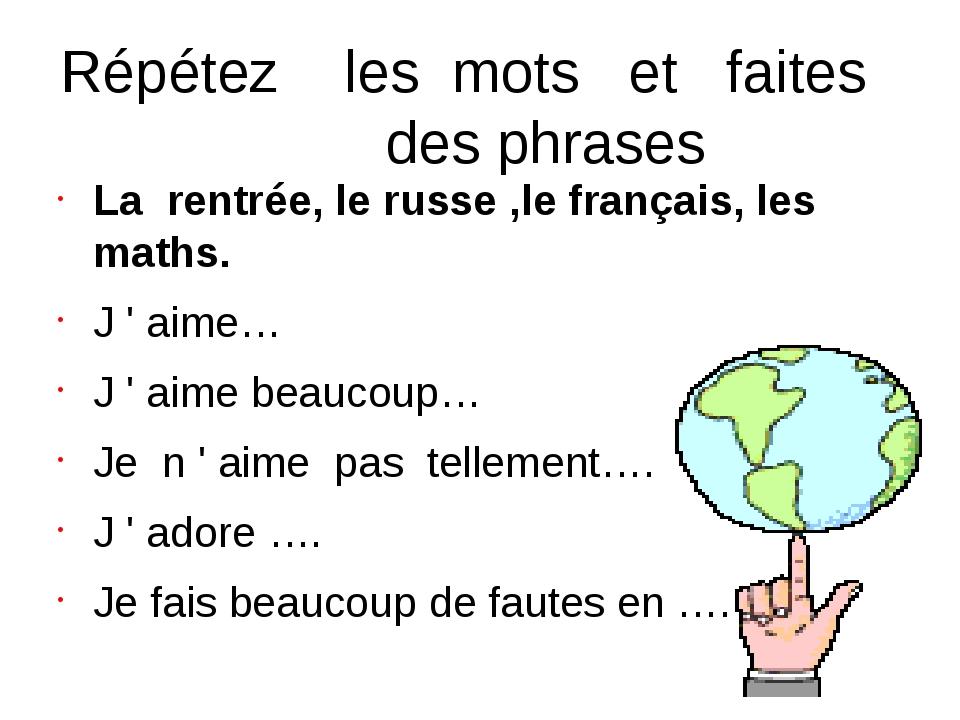 Répétez les mots et faites des phrases La rentrée, le russe ,le français, les...