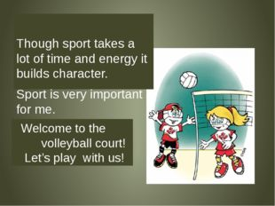 Though sport takes a lot of time and energy it builds character. Sport is ve
