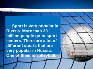 Sport is very popular in Russia. More than 30 million people go to sport cen