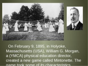 On February 9, 1895, in Holyoke, Massachusetts (USA), William G. Morgan, a (