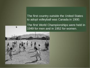 The first country outside the United States to adopt volleyball was Canada i