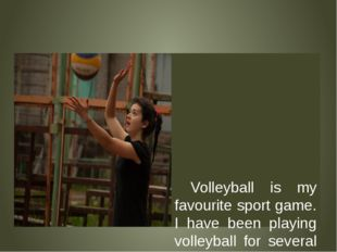 Volleyball is my favourite sport game. I have been playing volleyball for se