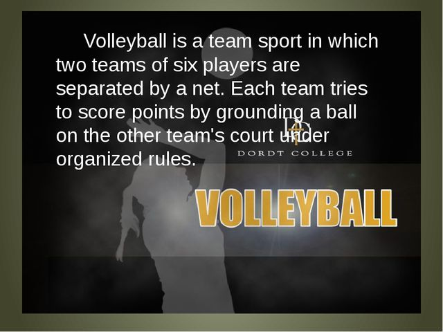 Volleyball is a team sport in which two teams of six players are separated b...