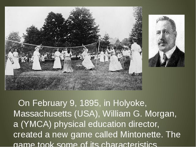 On February 9, 1895, in Holyoke, Massachusetts (USA), William G. Morgan, a (...