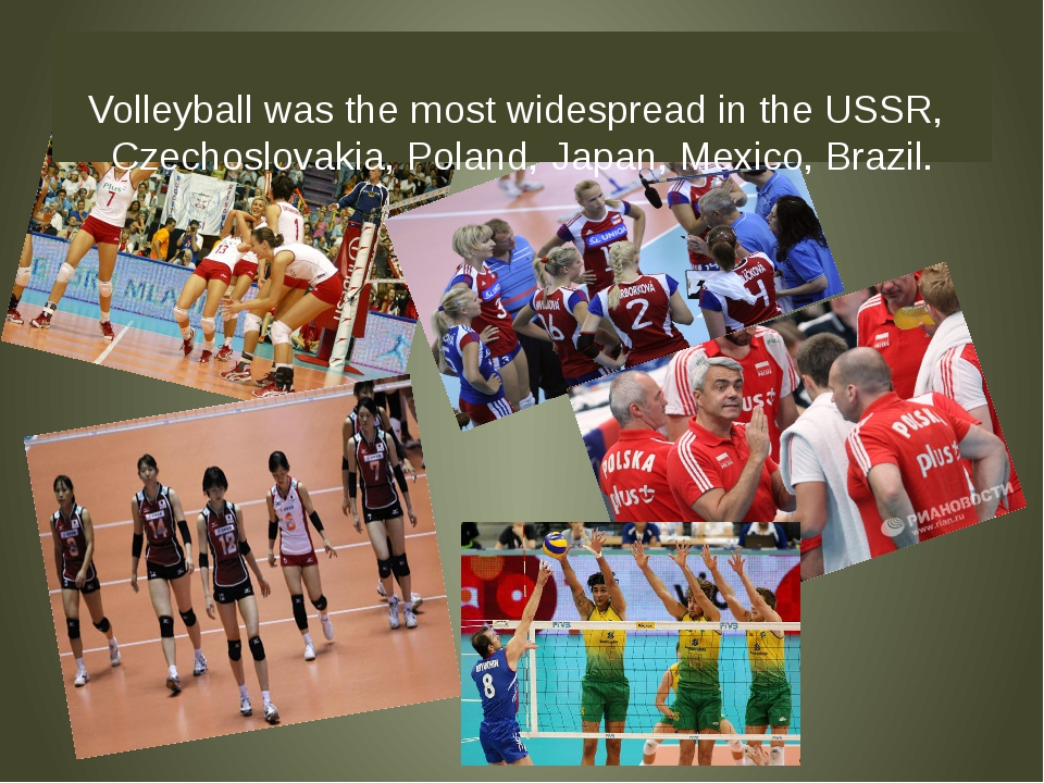 Volleyball was the most widespread in the USSR, Czechoslovakia, Poland, Japa...