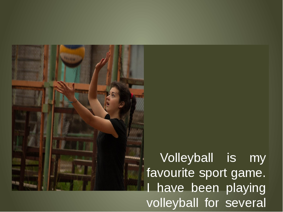 Volleyball is my favourite sport game. I have been playing volleyball for se...
