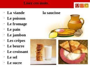 Lisez ces mots. La viande la saucisse Le poisson Le fromage Le pain Le jambon