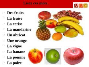 Lisez ces mots. Des fruits La fraise La cerise La mandarine Un abricot Une or