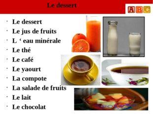 Le dessert Le dessert Le jus de fruits L ' eau minérale Le thé Le café Le yao