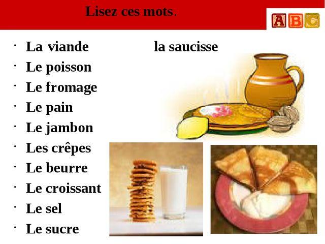 Lisez ces mots. La viande la saucisse Le poisson Le fromage Le pain Le jambon...