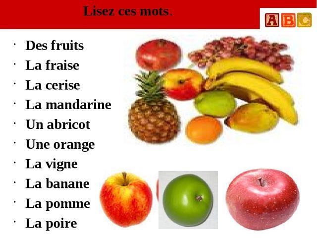 Lisez ces mots. Des fruits La fraise La cerise La mandarine Un abricot Une or...