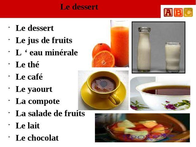 Le dessert Le dessert Le jus de fruits L ' eau minérale Le thé Le café Le yao...
