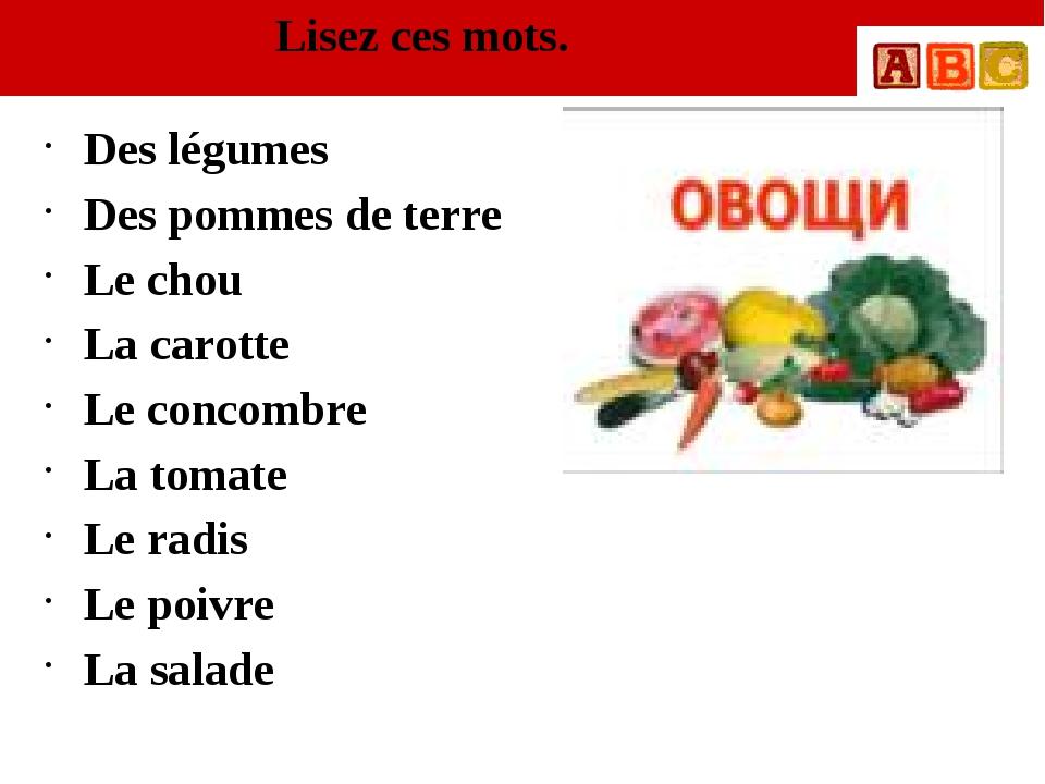 Lisez ces mots. Des légumes Des pommes de terre Le chou La carotte Le concomb...