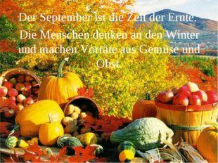 Der September ist die Zeit der Ernte. Die Menschen denken an den Winter und m