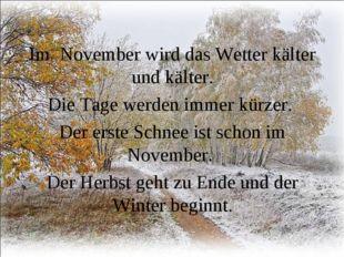 Im November wird das Wetter kälter und kälter. Die Tage werden immer kürzer.