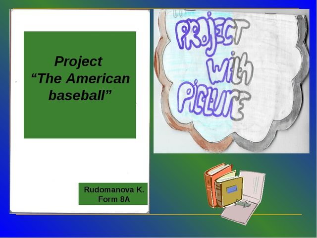 "Rudomanova K. Form 8A Project ""The American baseball"""